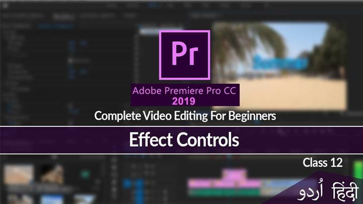 Adobe-Premiere-Pro-Complete-Course-Video-Editing-in-Urdu-Hindi-Effect-Controls-Class-12